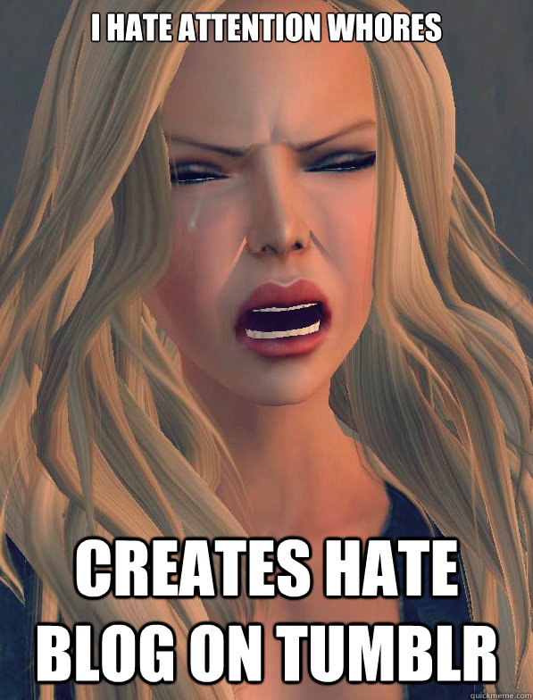 I hate attention whores creates hate blog on tumblr  secondlifeproblems