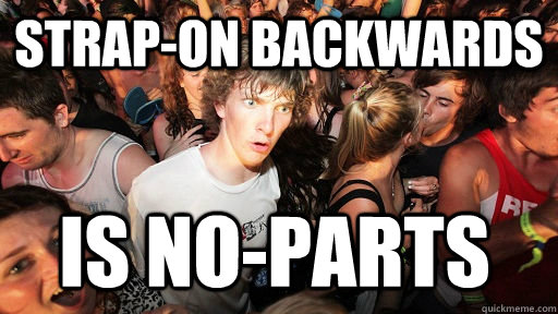 strap-on backwards is no-parts - strap-on backwards is no-parts  Sudden Clarity Clarence