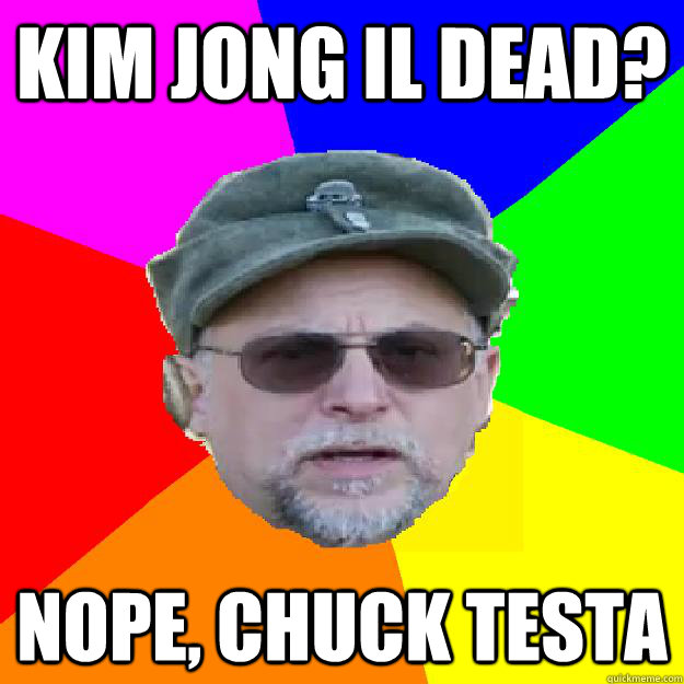 Kim Jong Il Dead? Nope, Chuck Testa