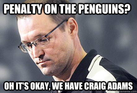 penalty on the penguins? oh it's okay, we have Craig Adams - penalty on the penguins? oh it's okay, we have