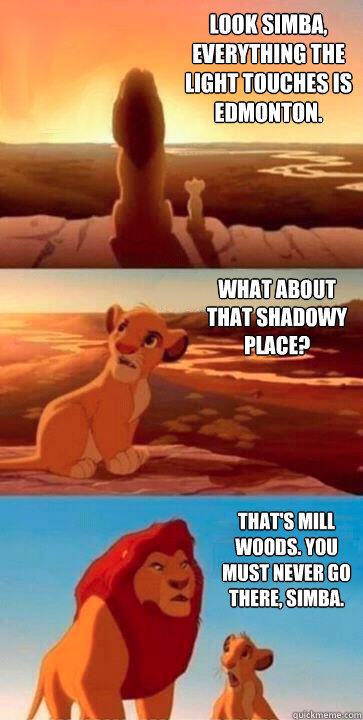 a69a7a2571a0c4be31ef1e3fb60bead2ac2ee7779a0ea2faa472f5bcb663a079 look simba, everything the light touches is edmonton what about