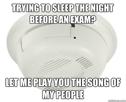 Trying to sleep the night before an exam? Let me play you the song of my people