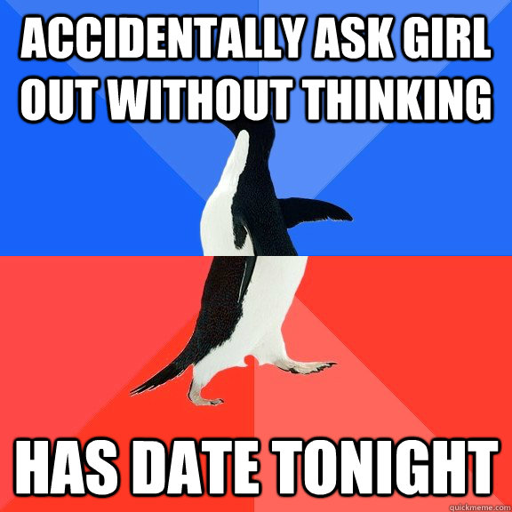 accidentally ask girl out without thinking has date tonight - accidentally ask girl out without thinking has date tonight  Socially Awkward Awesome Penguin