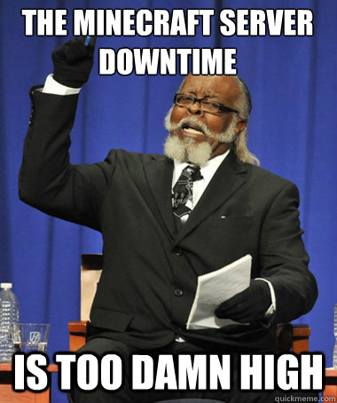The Minecraft server downtime is too damn high - The Minecraft server downtime is too damn high  The Rent Is Too Damn High