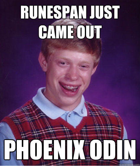 Runespan just came out Phoenix Odin - Runespan just came out Phoenix Odin  Bad Luck Brian