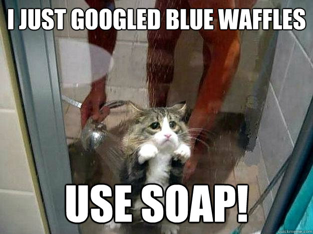 I just googled Blue Waffles USE SOAP!  Shower kitty
