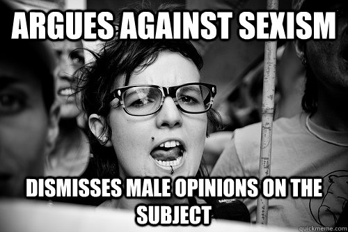Argues against Sexism Dismisses Male opinions on the subject