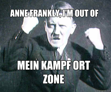 Anne Frankly, I'm out of  Mein Kampf ort zone