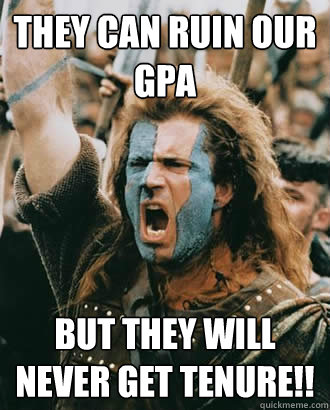 They can ruin our GPA but they will never get tenure!!