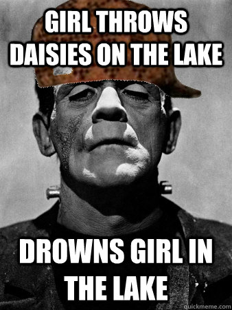 Girl throws daisies on the lake Drowns girl in the lake - Girl throws daisies on the lake Drowns girl in the lake  Scumbag Frankensteins Monster