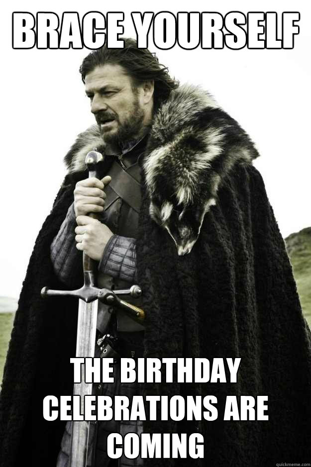 Brace yourself The birthday celebrations are coming  facebook birthday
