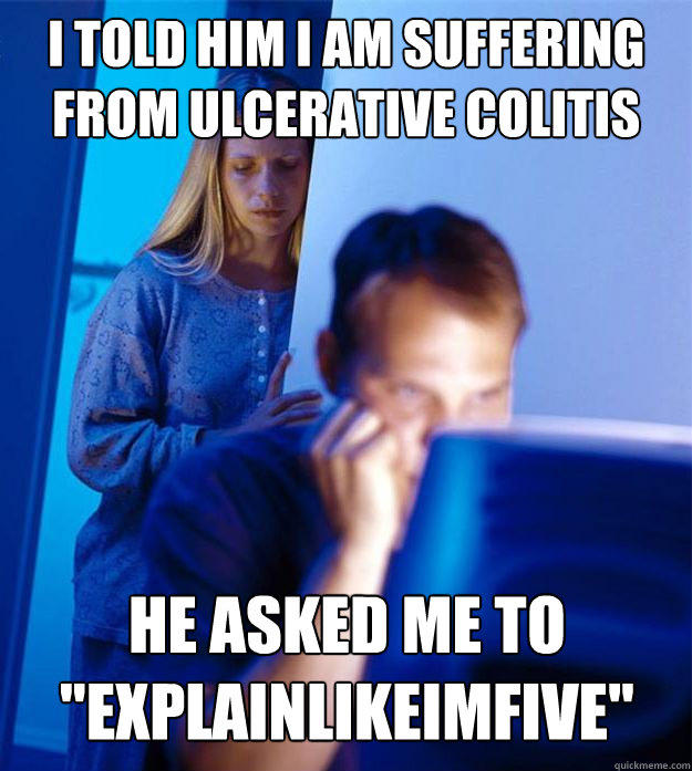 I told him i am suffering from ulcerative colitis he asked me to