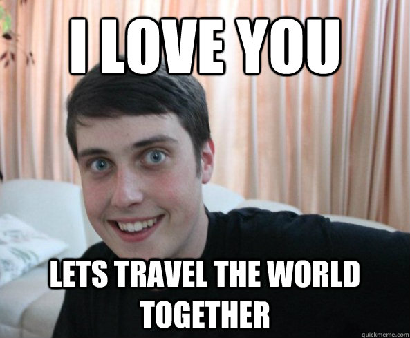 I love you Lets travel the world together
