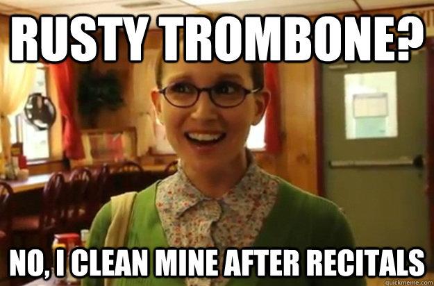 Rusty trombone? No, I clean mine after recitals - Rusty trombone? No, I clean mine after recitals  Sexually Oblivious Female