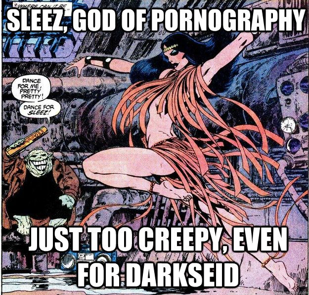Sleez, god of pornography Just too creepy, even for Darkseid