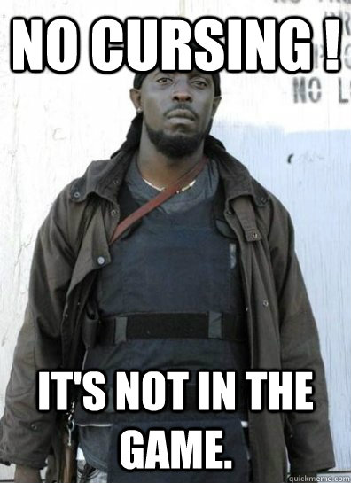 No Cursing ! It's not in the Game. - No Cursing ! It's not in the Game.  OMAR LITTLE