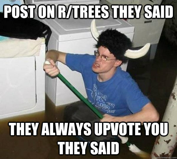 post on r/trees they said they always upvote you they said