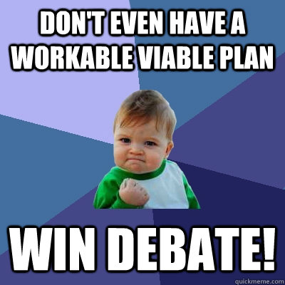 Don't even have a workable viable plan Win Debate!  Success Kid