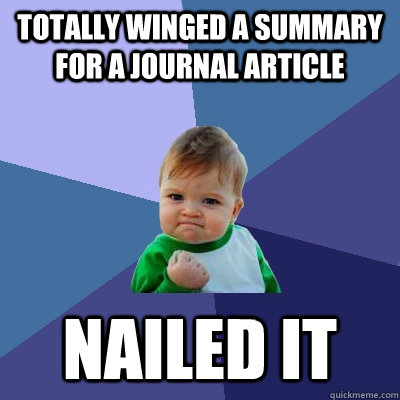 Totally winged a summary for a journal article Nailed it - Totally winged a summary for a journal article Nailed it  Success Kid
