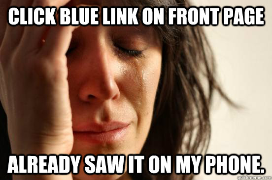 click blue link on front page already saw it on my phone. - click blue link on front page already saw it on my phone.  First World Problems