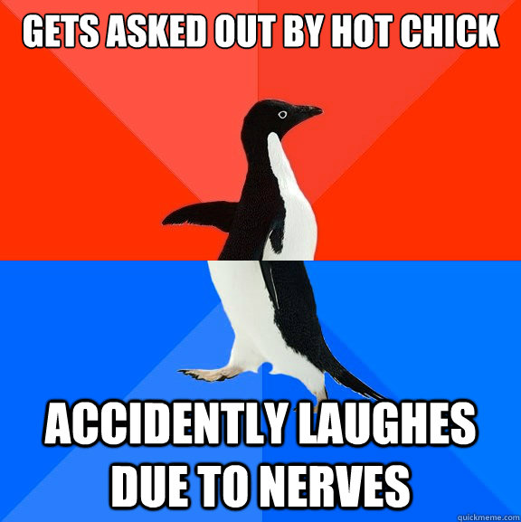 gets asked out by hot chick accidently laughes due to nerves - gets asked out by hot chick accidently laughes due to nerves  Socially Awesome Awkward Penguin