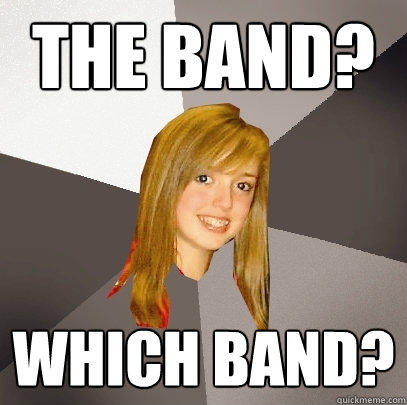 The band? which band?  Musically Oblivious 8th Grader