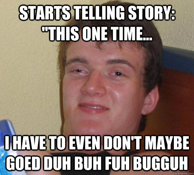 Starts telling story: