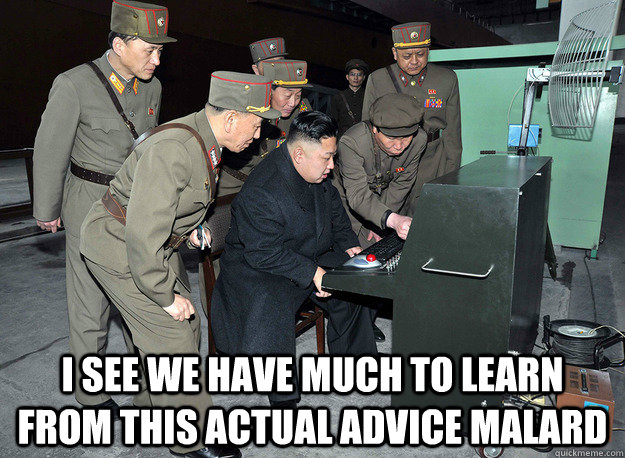 i see we have much to learn from this actual advice malard -  i see we have much to learn from this actual advice malard  kim jong un