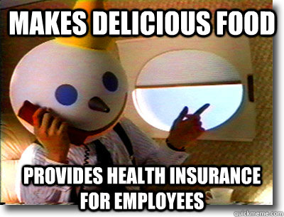 Makes delicious food Provides health insurance for employees - Makes delicious food Provides health insurance for employees  Misc