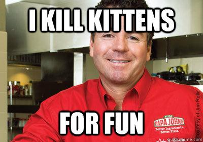 i kill kittens for fun