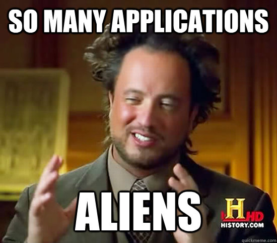 So many applications aliens  - So many applications aliens   Ancient Aliens