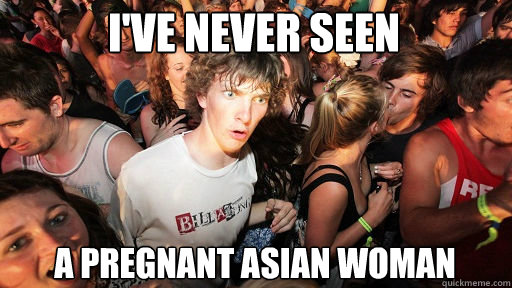 I've never seen a pregnant Asian woman - I've never seen a pregnant Asian woman  Sudden Clarity Clarence