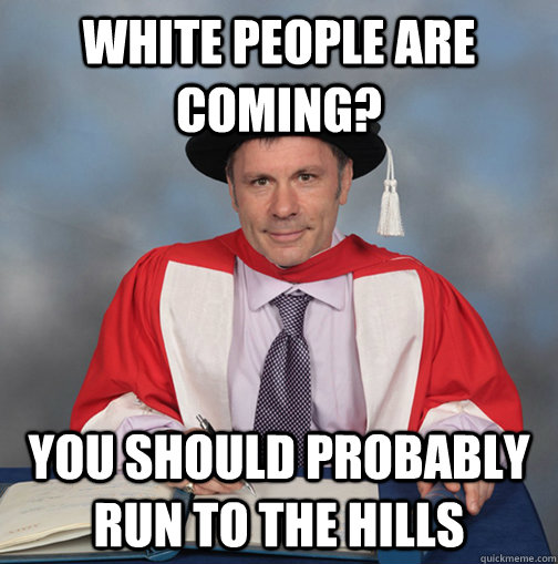 white people are coming? you should probably run to the hills