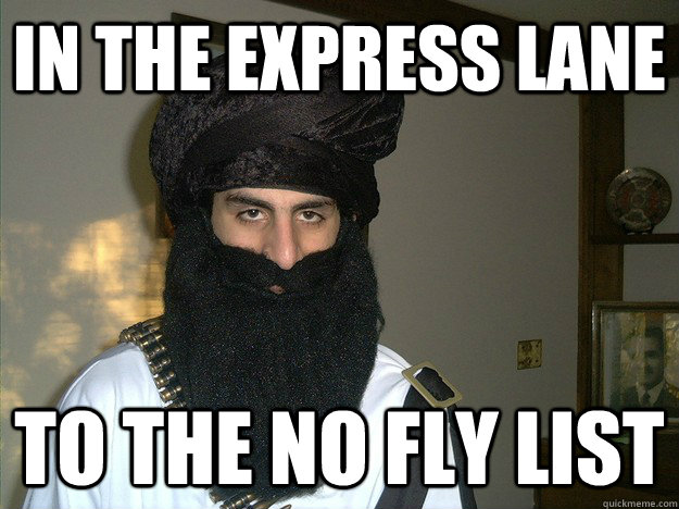 in the express lane to the no fly list  Oblivious Ahmed