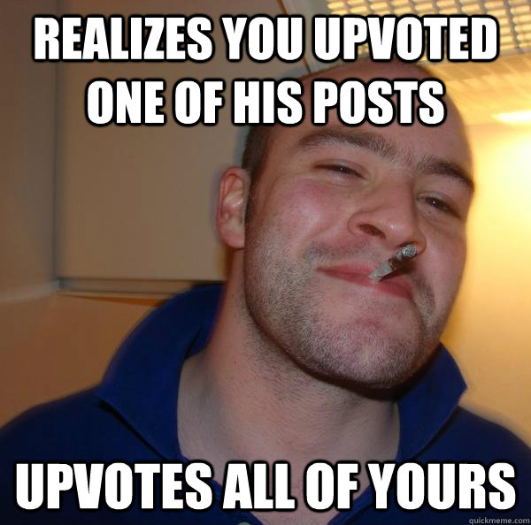 Realizes you upvoted one of his posts upvotes all of yours - Realizes you upvoted one of his posts upvotes all of yours  Misc