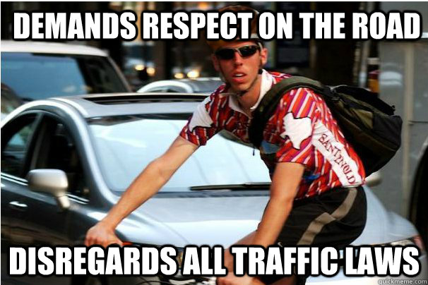 demands respect on the road Disregards all traffic laws - demands respect on the road Disregards all traffic laws  scumbagbiciclist