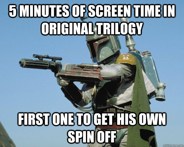 5 minutes of screen time in original trilogy First one to get his own spin off - 5 minutes of screen time in original trilogy First one to get his own spin off  Misc
