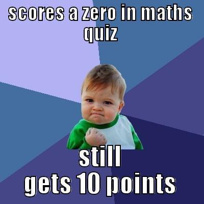 SCORES A ZERO IN MATHS QUIZ STILL GETS 10 POINTS Success Kid