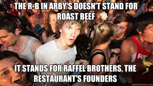 The R-B in arby's doesn't stand for roast beef It stands for raffel brothers, the restaurant's founders - The R-B in arby's doesn't stand for roast beef It stands for raffel brothers, the restaurant's founders  Sudden Clarity Clarence