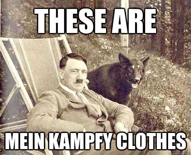 These are Mein Kampfy clothes - These are Mei