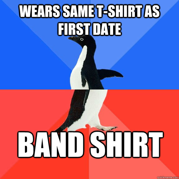 WEARS SAME T-shirt as first date Band shirt - WEARS SAME T-shirt as first date Band shirt  Socially Awkward Awesome Penguin