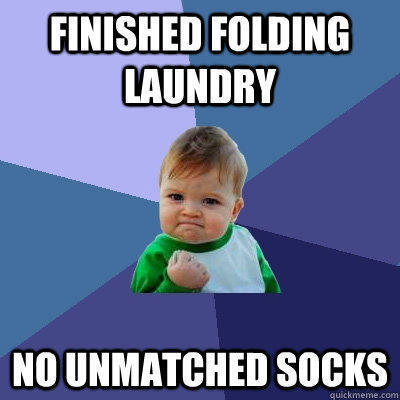 finished folding laundry no unmatched socks - finished folding laundry no unmatched socks  Success Kid