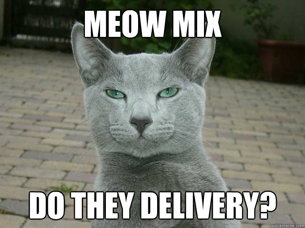 meow mix do they delivery? - meow mix do they delivery?  Misc