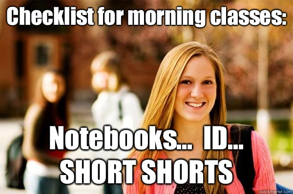 Checklist for morning classes: Notebooks...  ID... SHORT SHORTS