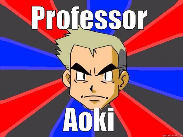 PROFESSOR AOKI Professor Oak