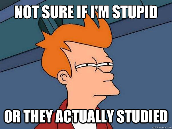 Not sure if i'm stupid or they actually studied - Not sure if i'm stupid or they actually studied  Futurama Fry
