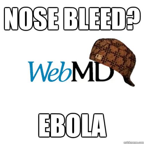Nose Bleed? Ebola  Scumbag WebMD