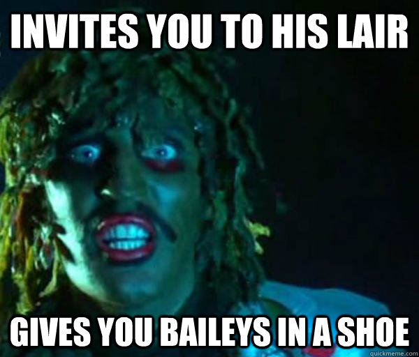 Invites you to his lair Gives you baileys in a shoe  Good guy old greg