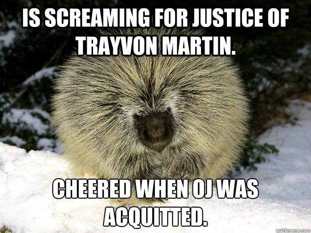 Is screaming for justice of Trayvon Martin. Cheered when OJ was acquitted.