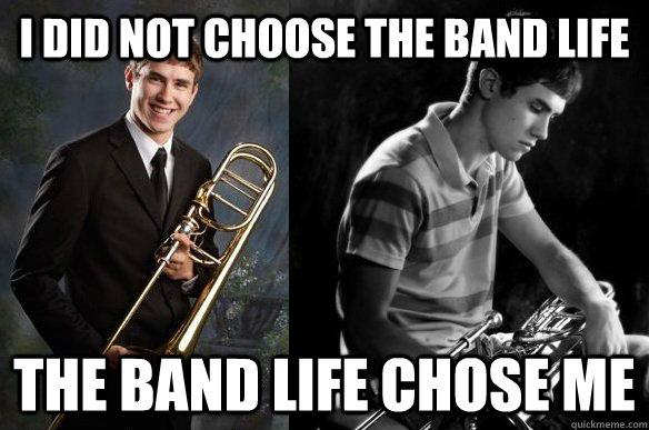 I DID NOT CHOOSE THE BAND LIFE THE BAND LIFE CHOSE ME  - I DID NOT CHOOSE THE BAND LIFE THE BAND LIFE CHOSE ME   PTSD Trombone Kid